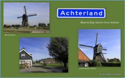 Buurtschap Achterland ligt tussen molens aan beide uiteinden van de lintbebouwing. Dat verklaart ook de naam van de lokale buurtvereniging.