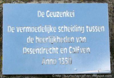 Calfven), de Geuzenkei was de vermoedelijke scheiding tussen de heerlijkheden van Ossendrecht en Calfven anno 1350. Tegenwoordig ligt een deel van deze kei nog bij Huize Calfven.