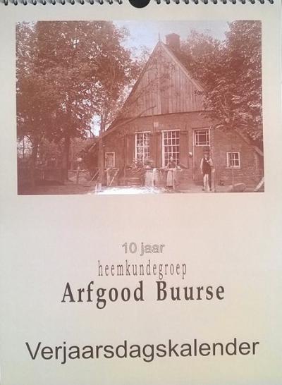 Heemkundegroep Arfgood Buurse heeft t.g.v. haar 10-jarig bestaan, in 2017, een mooie verjaardagskalender laten maken. Leden en donateurs hebben hem gekregen, voor anderen is hij, zolang de voorraad strekt, nog voor € 5 te koop bij dorpswinkel Wildenborg.