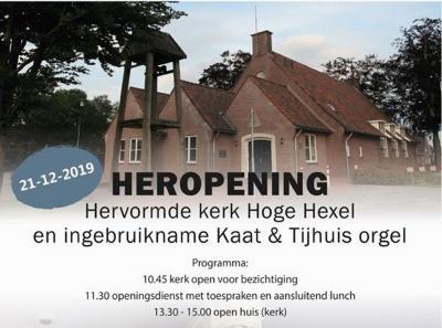 Op 21 december 2019 is het Kaat & Tijhuis-orgel in de Hervormde kerk van Hoge Hexe feestelijk in gebruik genomen. Ze hebben de aanschaf van het orgel aangegrepen om gelijk de hele kerk maar te renoveren. Zie daarvoor het hoofdstuk Bezienswaardigheden.