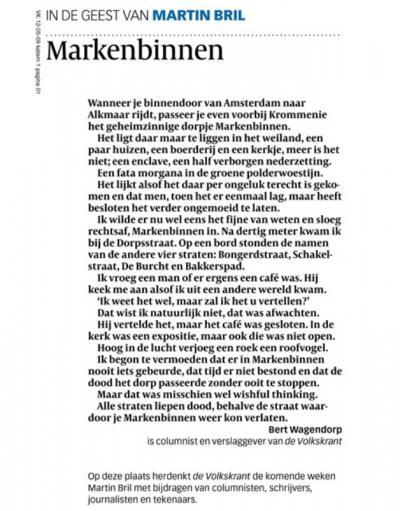 De Volkskrant herdenkt de in 2009 overleden schrijver Martin Bril met een reeks bijdragen van columnisten, schrijvers, journalisten en tekenaars 'in de geest van Martin Bril'. Zoals deze column van Bert Wagendorp over het dorpje Markenbinnen.