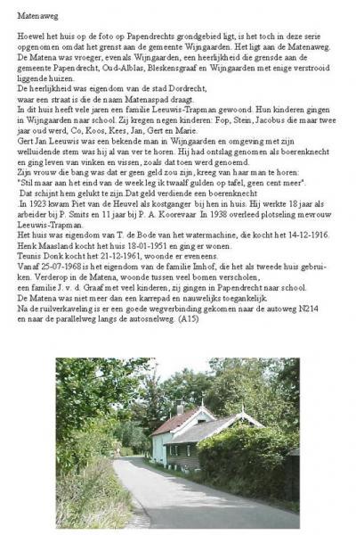 Jannie en Henk Boogaard hebben in 2000 een boek met alle panden van het dorp Wijngaarden gepubliceerd. Ze beschrijven ook het pand Matenaweg 2 in buurtschap Matena, die formeel onder Papendrecht valt, maar gezien de ligging op Wijngaarden georiënteerd is.