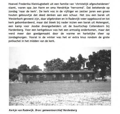 Dit was het eerste kerkje van Radewijk, een verbouwde barak, rond 1950 overgenomen van Kamp Molengoot bij Collendoorn (bron: 'De families Smit en Kiwiet in Radewijk. 150 jaar boerenstand op de Vossebelt 1876-2015', Johan Smit, 2015)