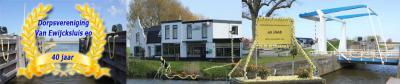 Dorpsvereniging Van Ewijcksluis e.o. is opgericht in 1974 en heeft in 2014 dus het 40-jarig bestaan gevierd.