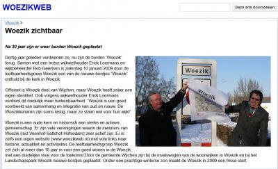 Rond 1980 zijn ze weggehaald, maar op 10 januari 2009 zijn plaatsnaambordjes Woezik teruggeplaatst. Het vroegere dorp is tegenwoordig als wijk formeel onderdeel van de kern Wijchen, maar heeft nog altijd een eigen identiteit. (© Woezikweb)