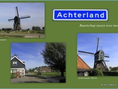 Buurtschap Achterland in de gemeente Molenwaard is een lintbebouwing tussen twee molens. Dat verklaart ook de naam van de lokale buurtvereniging.