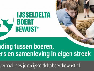 """""""IJsseldelta Boert Bewust werkt aan verbinding tussen boeren, tuinders en samenleving in eigen streek. We voeren graag een open en eerlijk gesprek over de land- en tuinbouw, zodat je weet waar je voedsel vandaan komt en hoe het tot stand komt."""""""