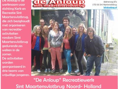 Stichting Kerk en Recreatie Sint Maartensvlotbrug heeft, onder de naam De Anloup, meer dan 50 jaar recreatieactiviteiten in de zomer verzorgd voor vakantiegangers in Sint Maartensvlotbrug en Sint Maartenszee.