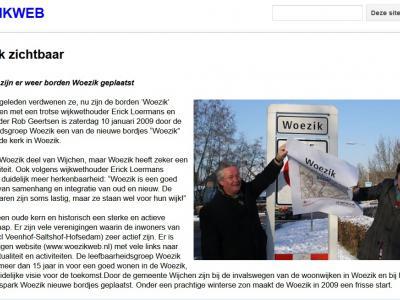 Rond 1980 zijn ze weggehaald, maar op 10 januari 2009 zijn de plaatsnaambordjes Woezik teruggeplaatst. Het vroegere dorp is tegenwoordig als wijk formeel onderdeel van de kern Wijchen, maar heeft nog altijd een eigen identiteit. (© Woezikweb)